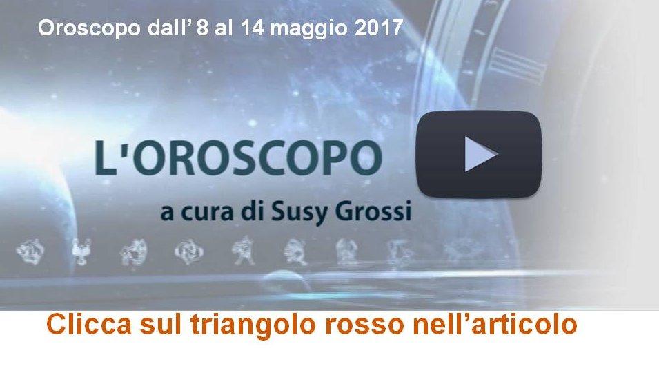 SUSY GROSSI RACCONTA I SEGNI DALL' 8 AL 14 MAGGIO 2017