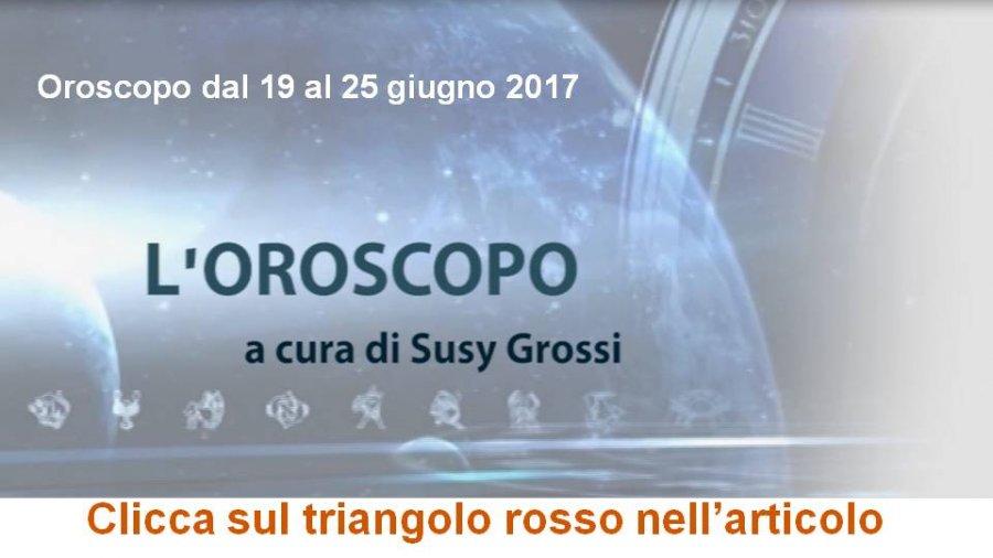 SUSY GROSSI RACCONTA I SEGNI DAL 19 AL 25 GIUGNO 2017