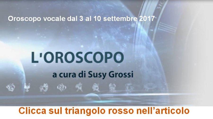 OROSCOPO VOCALE DI SUSY GROSSI DAL 3 AL 10 SETTEMBRE 2017