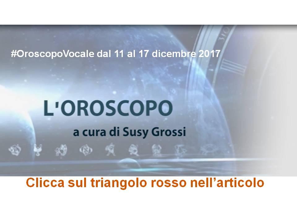OROSCOPO VOCALE DI SUSY GROSSI DAL 11 AL 17 DICEMBRE 2017