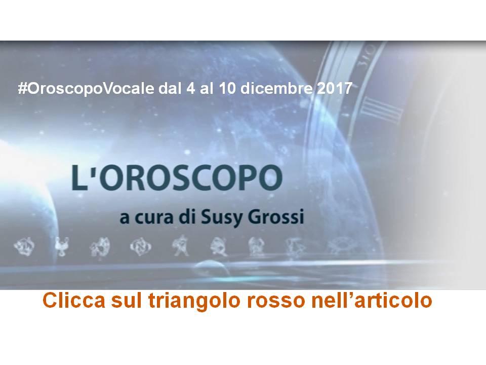 OROSCOPO VOCALE DI SUSY GROSSI DAL 4 AL 10 DICEMBRE 2017